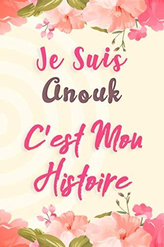 Je Suis Anouk C'est Mon Histoire: Carnet de notes avec des fleurs, pour ecrire ses rêves, et ses pensées, Un cadeau parfait pour les filles et les femmes