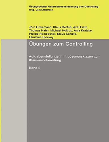 Übungen zum Controlling: Aufgabenstellungen mit Lösungsskizzen zur Klausurvorbereitung (Übungsbücher Unternehmensrechnung und Controlling)