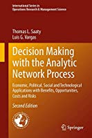 Decision Making with the Analytic Network Process: Economic, Political, Social and Technological Applications with Benefits, Opportunities, Costs and Risks (International Series in Operations Research & Management Science, 195)