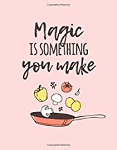 Magic Is Something You Make: Cute Cookbook Journal Diary To Collect Your Favorite Recipes, Gift For Foodies, Family Members, Chefs - 8.5