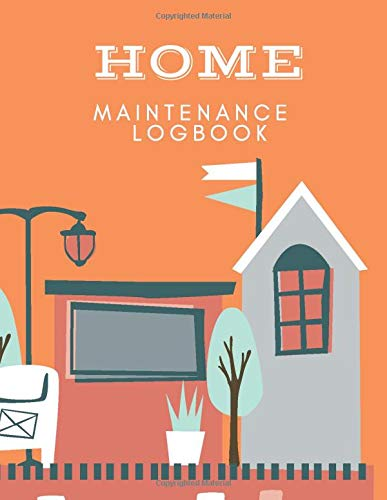 Home Maintenance Logbook: Homes on Orange Home Maintenance Schedule & Organizer - Record Repairs, Projects, Improvements and Costs. Contractor Contacts
