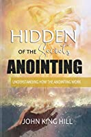 Hidden Secrets of the Anointing: Understanding How the Anointing Works