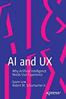 AI and UX: Why Artificial Intelligence Needs User Experience Front Cover