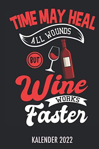 Time May Heal All Wounds But Wine Works Faster Kalender 2022: Wein trinken Spruch - Jahresplaner von 01.01.2022 bis 31.12.2022 mit Monatsübersicht für ... 2023 Platz für Notizen, DIN A5, 450 Seiten