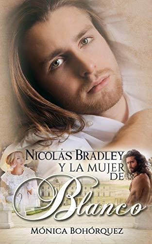 Nicolás Bradley y la mujer de blanco eBook: Bohorquez, Mónica ...