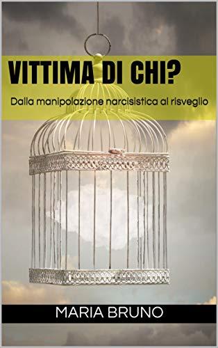 VITTIMA DI CHI?: Dalla manipolazione narcisistica al risveglio (Italian Edition)