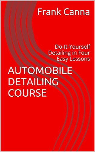 AUTOMOBILE DETAILING COURSE: Do-It-Yourself Detailing in Four Easy Lessons