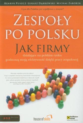 Zespoły po polsku: Jak firmy działające na polskim rynku podnoszą swoją efektywność dzięki pracy zespołowej