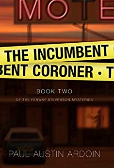 The Incumbent Coroner (Fenway Stevenson Mysteries Book 2) by [Paul Austin Ardoin]