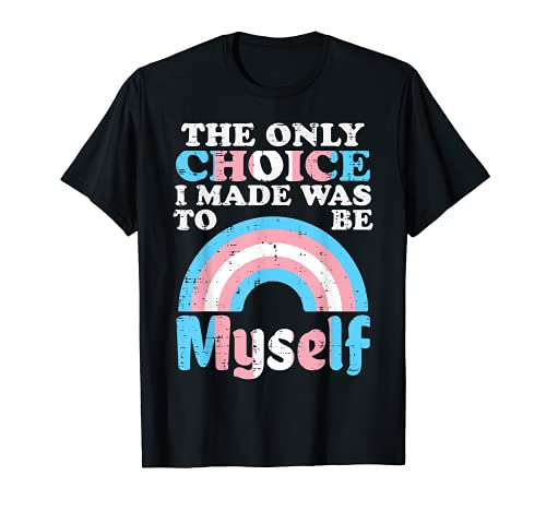 Choice I Made Be Myself Transgender Transsexual Trans Pride T-Sh