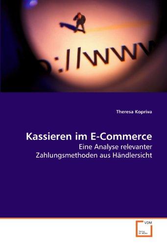 Kassieren im E-Commerce: Eine Analyse relevanter Zahlungsmethoden aus Händlersicht
