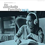 For Jazz Audio Fans Only Vol.13数量限定アナログ盤 [Analog]