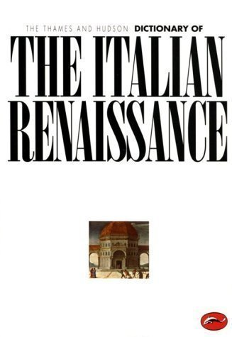 The Thames & Hudson Dictionary of the Italian Renaissance New Edition by J. R. Hale published by Thames & Hudson (1983)
