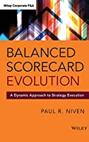 Balanced Scorecard Evolution: A Dynamic Approach to Strategy Execution (Wiley Corporate F&A)