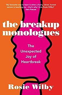 Rosie Wilby - The Breakup Monologues: The Unexpected Joy of Heartbreak