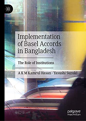 Implementation of Basel Accords in Bangladesh: The Role of Institutions (English Edition)