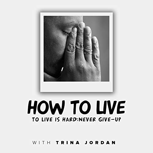How to Live: To Live Is Hard; Never Give-Up cover art