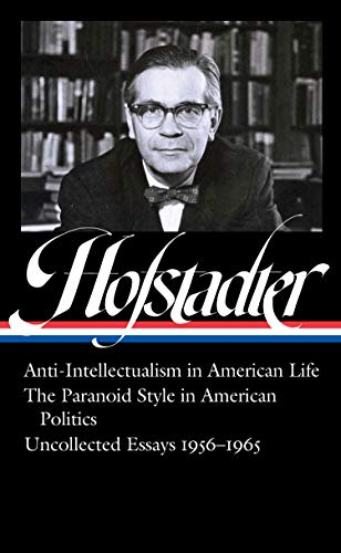 Richard Hofstadter: Anti-Intellectualism in American Life, The Paranoid Style in American Politics, Uncollected Essays 1956-1965 (LOA #330) (Library of America, Band 330)