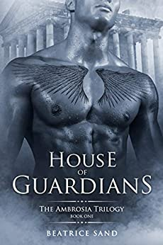 House of Guardians: Paranormal Romance - Sons of the Olympian Gods (The Ambrosia Trilogy Book 1) by [Beatrice Sand]