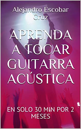 APRENDA A TOCAR GUITARRA ACÚSTICA : EN SOLO 30 MIN POR 2 MESES ...