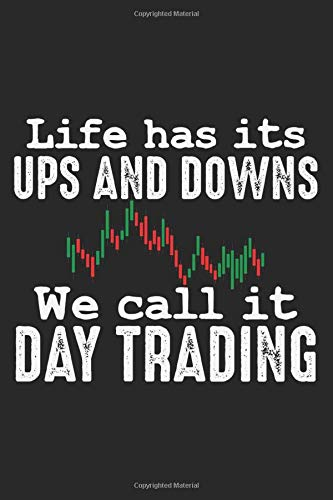 Life Has Its Ups And Downs - We Call It Day Trading: Notebook A5 Size, 6x9 inches, 120 blank Pages, Funny Quote Trading Day Trader Stock Market Forex Candlestick Chart