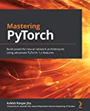 Mastering PyTorch: Build powerful neural network architectures using advanced PyTorch 1.x features (English Edition)