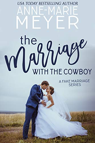 The Marriage with the Cowboy: A Standalone Sweet Romance (A Fake Marriage Series Book 1) by [Anne-Marie Meyer]