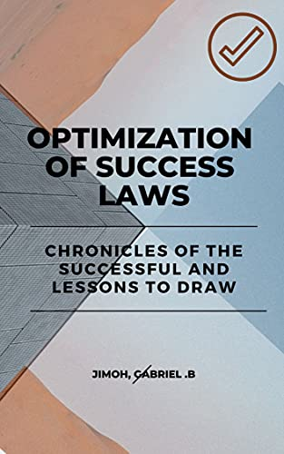 Optimization of Success Laws: Chronicles of the Successful and Lessons to Draw (English Edition)