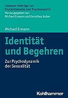 Identitat Und Begehren: Zur Psychodynamik Der Sexualitat (Lindauer Beitrage zur Psychotherapie und Psychosomatik)