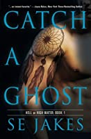 Catch a Ghost (Hell or High Water) by SE Jakes(2013-09-07)