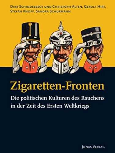 Zigaretten-Fronten: Die politischen Kulturen des Rauchens in der Zeit des Ersten Weltkriegs (PolitCIGs: Die Kulturen der Zigarette und die Kulturen ... der Produkte im 20. und 21. Jahrhundert)