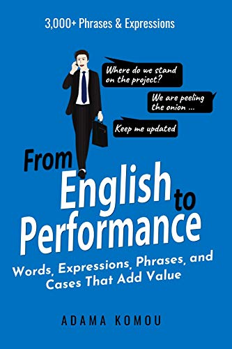 From English to Performance: Words, Expressions, Phrases, and Cases That Add Value (English Edition)