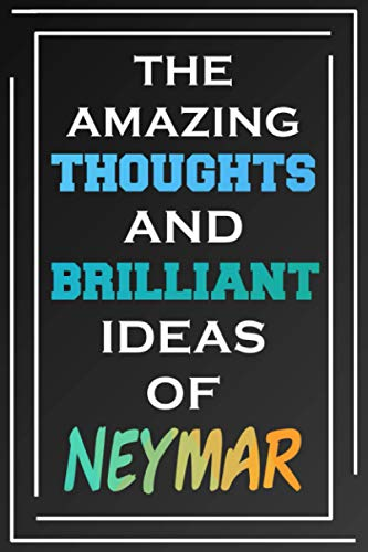 The Amazing Thoughts And Brilliant Ideas Of Neymar: Blank Lined Notebook   Personalized Name Gifts