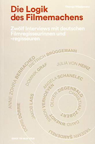 Die Logik des Filmemachens: Zwölf Interviews mit deutschen Filmregisseurinnen und -regisseuren