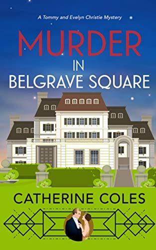 Murder in Belgrave Square: A 1920s cozy mystery (A Tommy & Evelyn Christie Mystery Book 4) by [Catherine Coles]