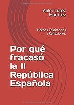 Por qué fracasó la II República Española: Testimonios y Reflexiones.