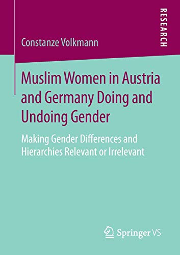 Muslim Women in Austria and Germany Doing and Undoing Gender: Making Gender Differences and Hierarchies Relevant or Irrelevant