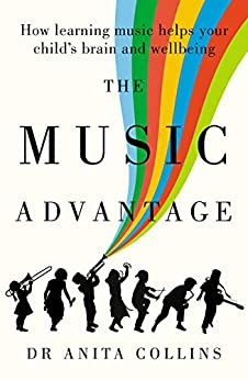 The Music Advantage: How music helps your child's brain by [Anita Collins]