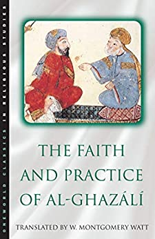 The Faith and Practice of Al-Ghazali by [W. Montgomery Watt, Abu Hamid Muhammad ibn Muhammad al- Ghazali]