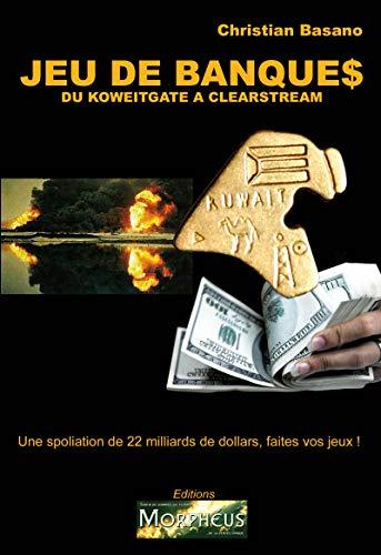 Jeux de Banques: Du koweitgate à Clearstream (French Edition)