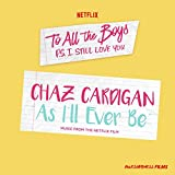 """As I'll Ever Be (From The Netflix Film """"To All The Boys: P.S. I Still Love You"""")"""