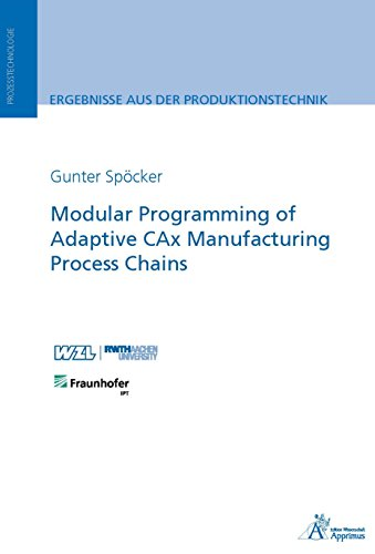 Modular Programming of Adaptive CAx Manufacturing Process Chains (E-Book) (English Edition)