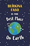 Burkina Faso Is The Best Place On Earth: Burkina Faso Souvenir Notebook