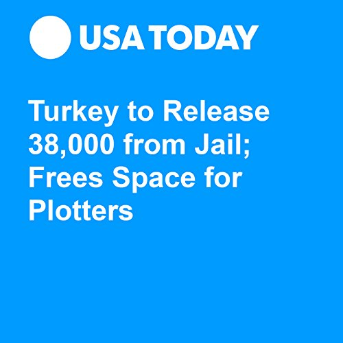 Turkey to Release 38,000 from Jail; Frees Space for Plotters audiobook cover art