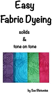 Easy Fabric Dyeing: solids & tone on tone prints