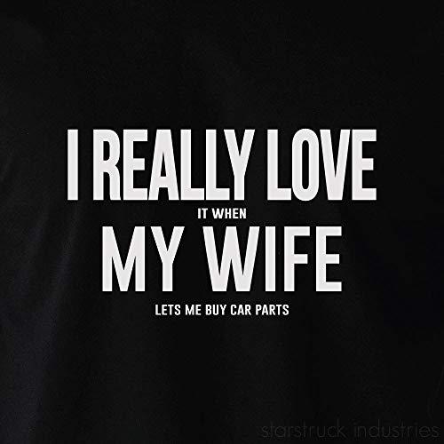 Ik hou echt van mijn vrouw wanneer ze laat me kopen auto-onderdelen T-shirt shirt heren Valentijnsdag Vader dag verjaardag kerstcadeau idee