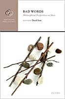 Bad Words: Philosophical Perspectives on Slurs (Engaging Philosophy)