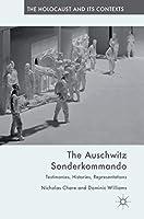 The Auschwitz Sonderkommando: Testimonies, Histories, Representations (The Holocaust and its Contexts)