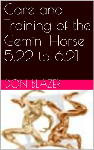Care and Training of the Gemini Horse 5.22 to 6.21 (The Zodiac Horse by Sun Signs) (English Edition)
