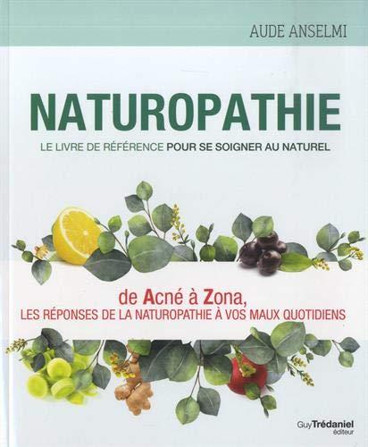 Naturopathie : Le livre de référence pour se soigner au naturel